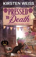 Pressed to Death - A Perfectly Proper Cozy Mystery ebook by Kirsten Weiss