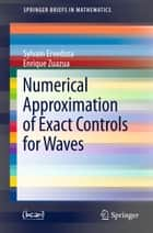 Numerical Approximation of Exact Controls for Waves ebook by Sylvain Ervedoza,Enrique Zuazua