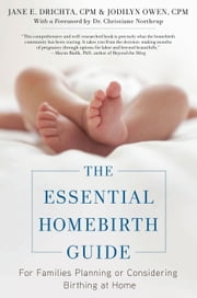 The Essential Homebirth Guide - For Families Planning or Considering Birthing at Home ebook by Jane E. Drichta,Dr. Christianne Northrup,Jodilyn Owen