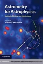 Astrometry for Astrophysics - Methods, Models, and Applications ebook by William F. van Altena