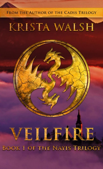 Veilfire - Nayis Trilogy, #1 eBook by Krista Walsh