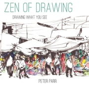 Zen of Drawing - How to Draw What You See ebook by Peter Parr