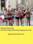 Distance Running: Pick The Perfect Running Program for You! ebook by Desmond Gahan