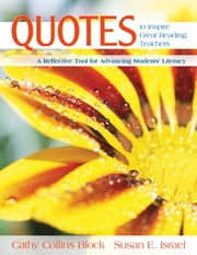 Quotes to Inspire Great Reading Teachers - A Reflective Tool for Advancing Students' Literacy ebook by Cathy Collins Block,Susan E. Israel