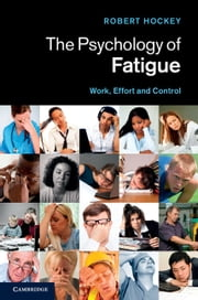The Psychology of Fatigue - Work, Effort and Control ebook by Robert Hockey