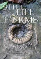 Still Life Forms ebook by William English