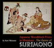 Japanese Woodblock Prints in Miniature: The Genre of Surimon ebook by Kurt Meissner