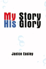 My Story His Glory ebook by Janice Easley
