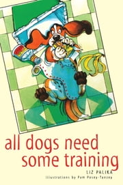 All Dogs Need Some Training ebook by Liz Palika