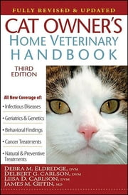 Cat Owner's Home Veterinary Handbook, Fully Revised and Updated ebook by Debra M. Eldredge DVM,Delbert G. Carlson DVM,Liisa D. Carlson DVM,James M. Giffin MD,Beth Adelman