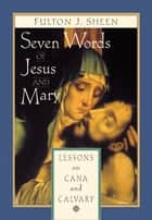 Seven Words of Jesus and Mary ebook by Fulton J. Sheen