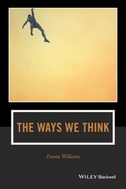 The Ways We Think - From the Straits of Reason to the Possibilities of Thought ebook by Emma Williams