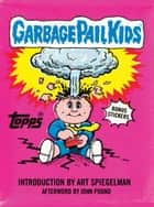Garbage Pail Kids ebook by Art Spiegelman, John Pound, The Topps Company