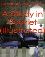 A Study in Scarlet (Illustrated) ebook by Sir Arthur Conan Doyle