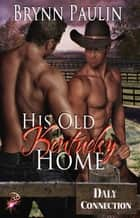 His Old Kentucky Home ebook by Brynn Paulin