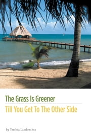 The Grass Is Greener Till You Get To The Other Side ebook by Tershia Lambrechts