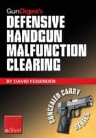 Gun Digest's Defensive Handgun Malfunction Clearing eShort ebook by David Fessenden