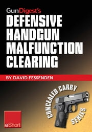 Gun Digest's Defensive Handgun Malfunction Clearing eShort: Learn the three main types of handgun malfunction and how to clear them. ebook by David Fessenden