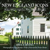 New England Icons: Shaker Villages, Saltboxes, Stone Walls and Steeples ebook by Bruce Irving