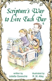Scripture's Way to Live Each Day ebook by Juliette Garesché,R. W. Alley