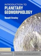 Introduction to Planetary Geomorphology ebook by Ronald Greeley