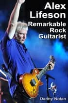 Alex Lifeson: Remarkable Rock Guitarist ebook by Danny Nolan