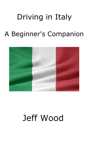 Driving in Italy - A Beginner's Companion ebook by Jeff Wood