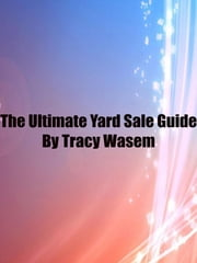 The Ultimate Yard Sale Guide ebook by Tracy Wasem