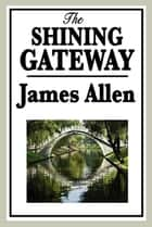 The Shining Gateway ebook by James Allen