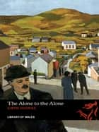 The Alone to the Alone ebook by Gwyn Thomas