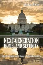 Next Generation Homeland Security ebook by John Fass Morton