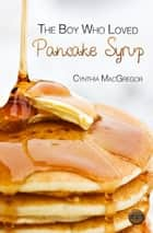 The Boy Who Liked Pancake Syrup ebook by Cynthia MacGregor