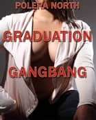 Graduation Gangbang ebook by Polera North