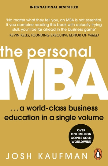 The Personal MBA - A World-Class Business Education in a Single Volume ebook by Josh Kaufman