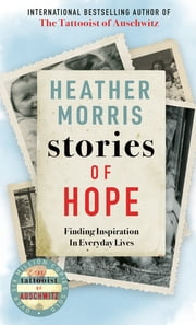Stories of Hope - From the bestselling author of The Tattooist of Auschwitz ebook by Heather Morris