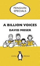 A Billion Voices: China's Search for a Common Language: Penguin Specials - China's Search for a Common Language ebook by David Moser