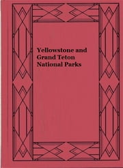 Yellowstone and Grand Teton National Parks ebook by Union Pacific Corporation