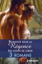 Romance sous la Régence : les coups de coeur ebook by Sophia James, Elizabeth Beacon, Louise Allen