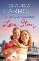 A Very Accidental Love Story - The ultimate love story ebook by Claudia Carroll