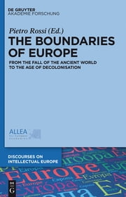 The Boundaries of Europe - From the Fall of the Ancient World to the Age of Decolonisation ebook by Pietro Rossi