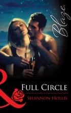 Full Circle (Mills & Boon Blaze) ebook by Shannon Hollis