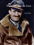 The First and The Last by Adolf Galland ekitaplar by Adolf Galland