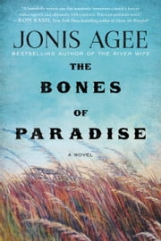 The Bones of Paradise - A Novel ebook by Jonis Agee