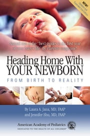 Heading Home with Your Newborn: From Birth to Reality ebook by Jana, Laura A.
