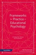 Frameworks for Practice in Educational Psychology, Second Edition - A Textbook for Trainees and Practitioners ebook by Barbara Kelly, Lisa Marks Woolfson, James Boyle,...