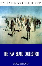 The Max Brand Collection ebook by Max Brand