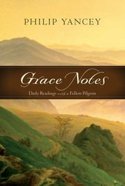 Grace Notes - Daily Readings with Philip Yancey ebook by Philip Yancey
