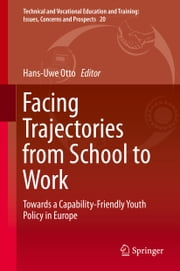 Facing Trajectories from School to Work - Towards a Capability-Friendly Youth Policy in Europe ebook by Hans-Uwe Otto,Roland Atzmüller,Thierry Berthet,Lavinia Bifulco,Jean-Michel Bonvin,Enrica Chiappero-Martinetti,Valerie Egdell,Björn Halleröd,Christian Christrup Kjeldsen,Marek Kwiek,Regine Schröer,Josiane Vero,Marianna Zielenska
