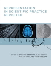 Representation in Scientific Practice Revisited ebook by Catelijne Coopmans, Janet Vertesi, Michael E. Lynch,...