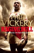 Raging Bull: My Autobiography ebook by Phil Vickery